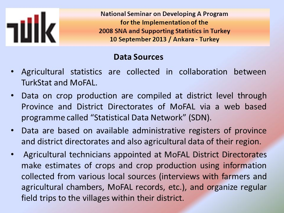 Data Sources Agricultural statistics are collected in collaboration between TurkStat and MoFAL.