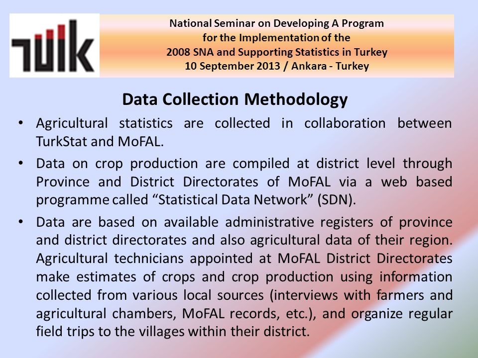 Data Collection Methodology Agricultural statistics are collected in collaboration between TurkStat and MoFAL.