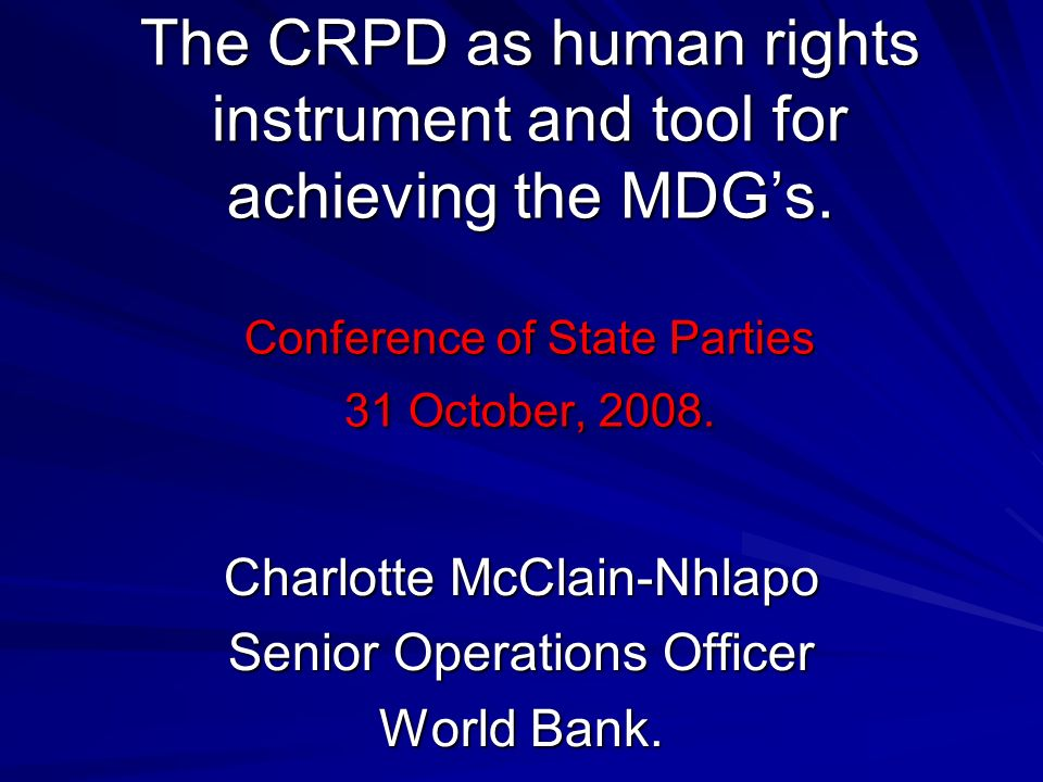 The CRPD as human rights instrument and tool for achieving the MDGs.