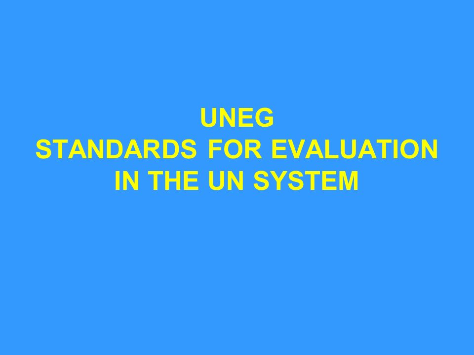 UNEG STANDARDS FOR EVALUATION IN THE UN SYSTEM