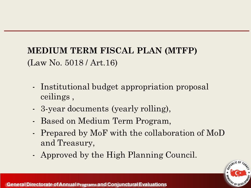General Directorate of Annual Programs and Conjunctural Evaluations MEDIUM TERM FISCAL PLAN (MTFP) (Law No.
