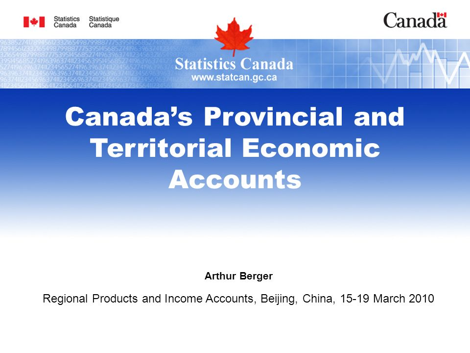 Arthur Berger Regional Products and Income Accounts, Beijing, China, March 2010 Canadas Provincial and Territorial Economic Accounts