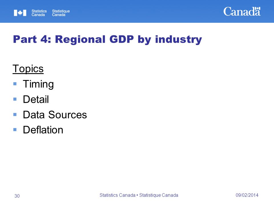 09/02/2014 Statistics Canada Statistique Canada 30 Part 4: Regional GDP by industry Topics Timing Detail Data Sources Deflation