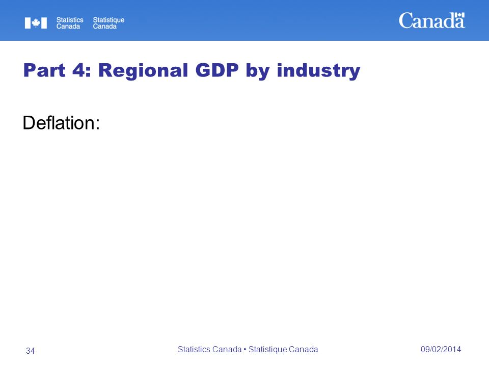 09/02/2014 Statistics Canada Statistique Canada 34 Part 4: Regional GDP by industry Deflation: