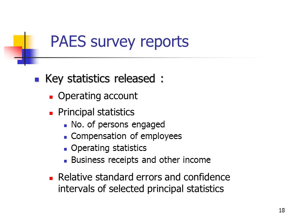 18 PAES survey reports Key statistics released : Key statistics released : Operating account Principal statistics No.