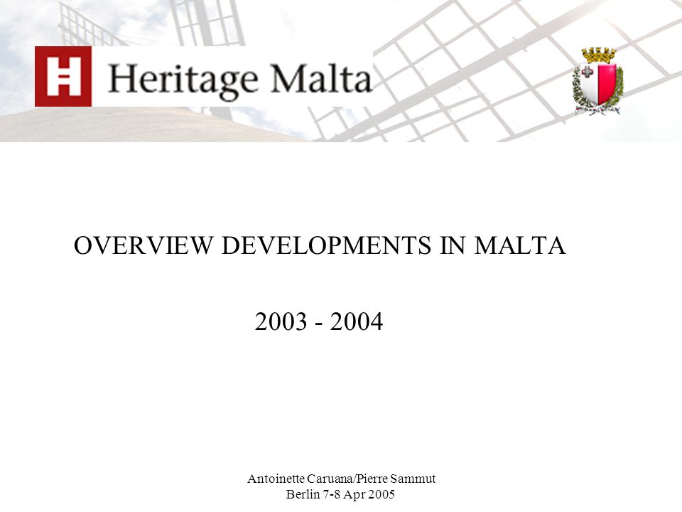 Antoinette Caruana/Pierre Sammut Berlin 7-8 Apr 2005 OVERVIEW DEVELOPMENTS IN MALTA 2003 - 2004