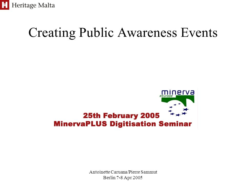Antoinette Caruana/Pierre Sammut Berlin 7-8 Apr 2005 Creating Public Awareness Events