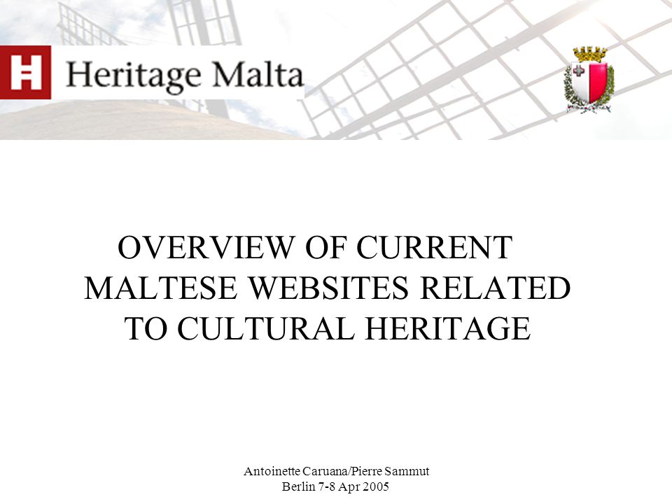 Antoinette Caruana/Pierre Sammut Berlin 7-8 Apr 2005 OVERVIEW OF CURRENT MALTESE WEBSITES RELATED TO CULTURAL HERITAGE