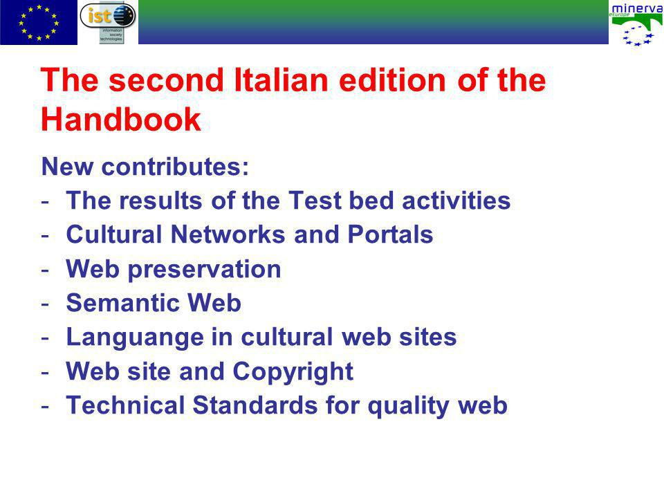 The second Italian edition of the Handbook New contributes: -The results of the Test bed activities -Cultural Networks and Portals -Web preservation -Semantic Web -Languange in cultural web sites -Web site and Copyright -Technical Standards for quality web