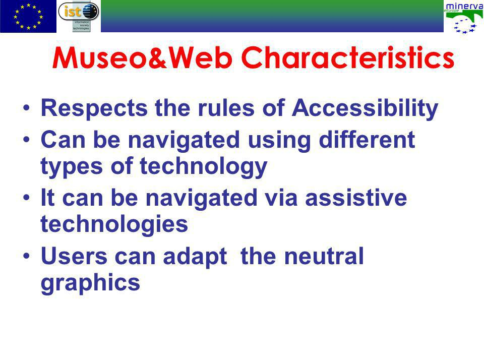 Museo&Web Characteristics Respects the rules of Accessibility Can be navigated using different types of technology It can be navigated via assistive technologies Users can adapt the neutral graphics