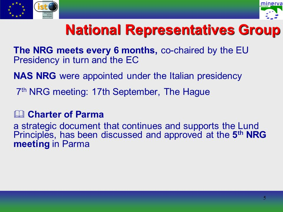 5 The NRG meets every 6 months, co-chaired by the EU Presidency in turn and the EC NAS NRG were appointed under the Italian presidency 7 th NRG meeting: 17th September, The Hague Charter of Parma a strategic document that continues and supports the Lund Principles, has been discussed and approved at the 5 th NRG meeting in Parma