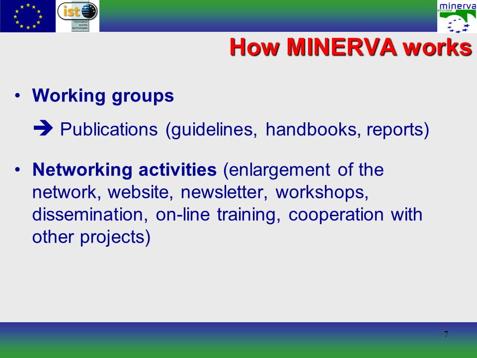 7 How MINERVA works Working groups Publications (guidelines, handbooks, reports) Networking activities (enlargement of the network, website, newsletter, workshops, dissemination, on-line training, cooperation with other projects)