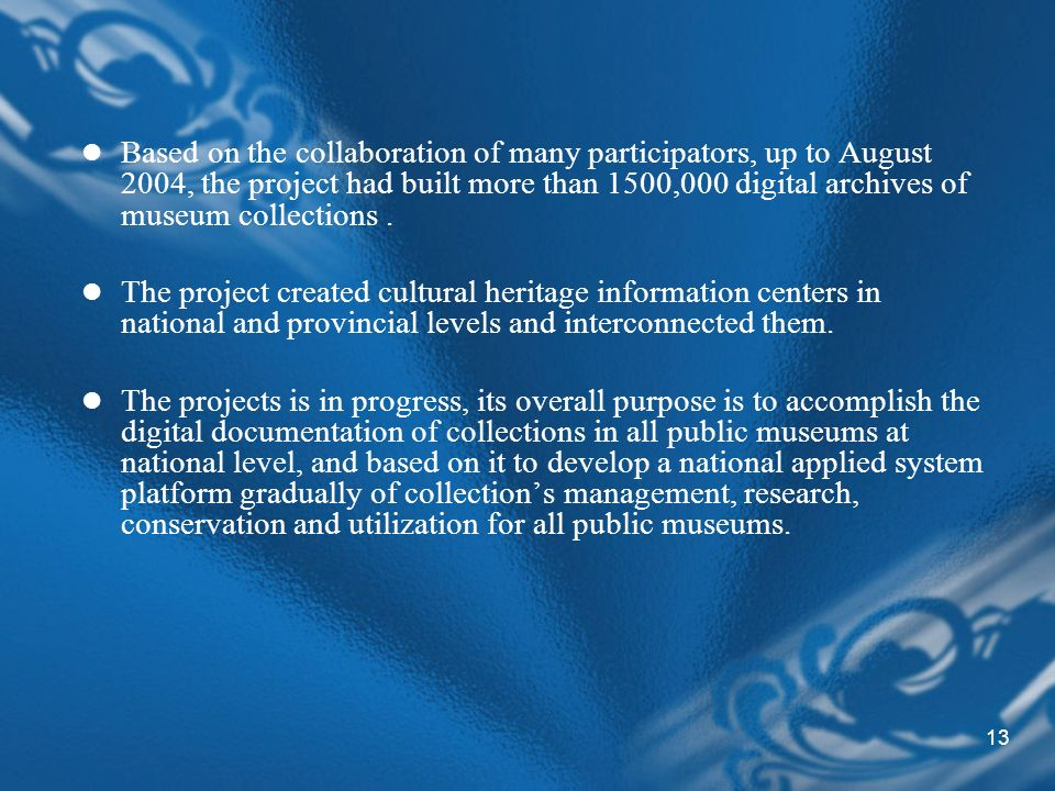 13 Based on the collaboration of many participators, up to August 2004, the project had built more than 1500,000 digital archives of museum collections.