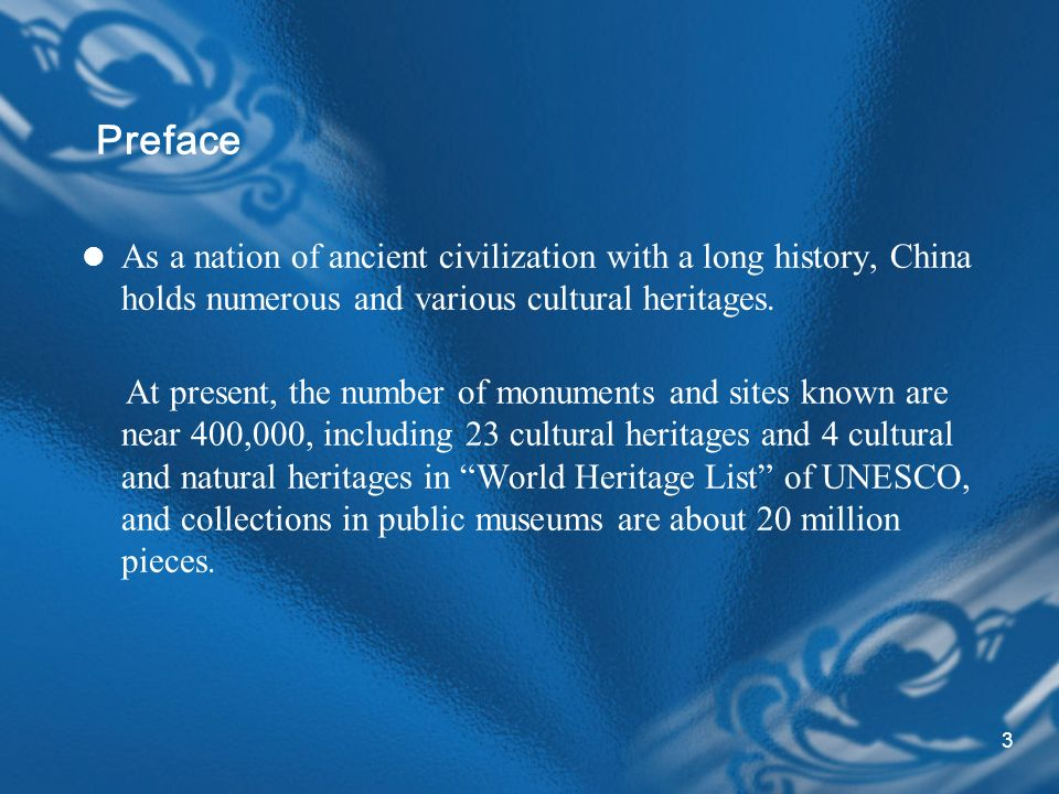 3 Preface As a nation of ancient civilization with a long history, China holds numerous and various cultural heritages.
