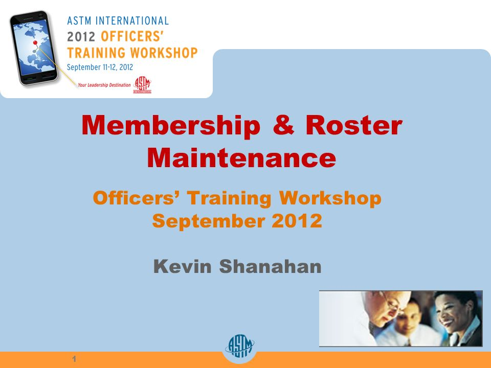 Membership & Roster Maintenance Officers Training Workshop September 2012 Kevin Shanahan 1