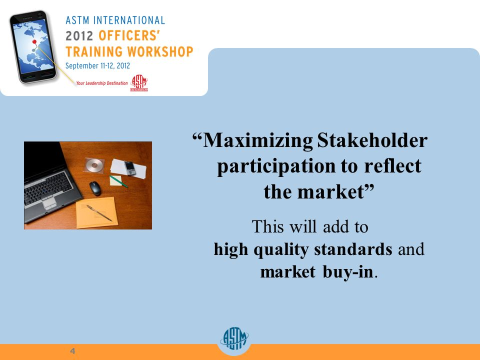 Maximizing Stakeholder participation to reflect the market This will add to high quality standards and market buy-in.