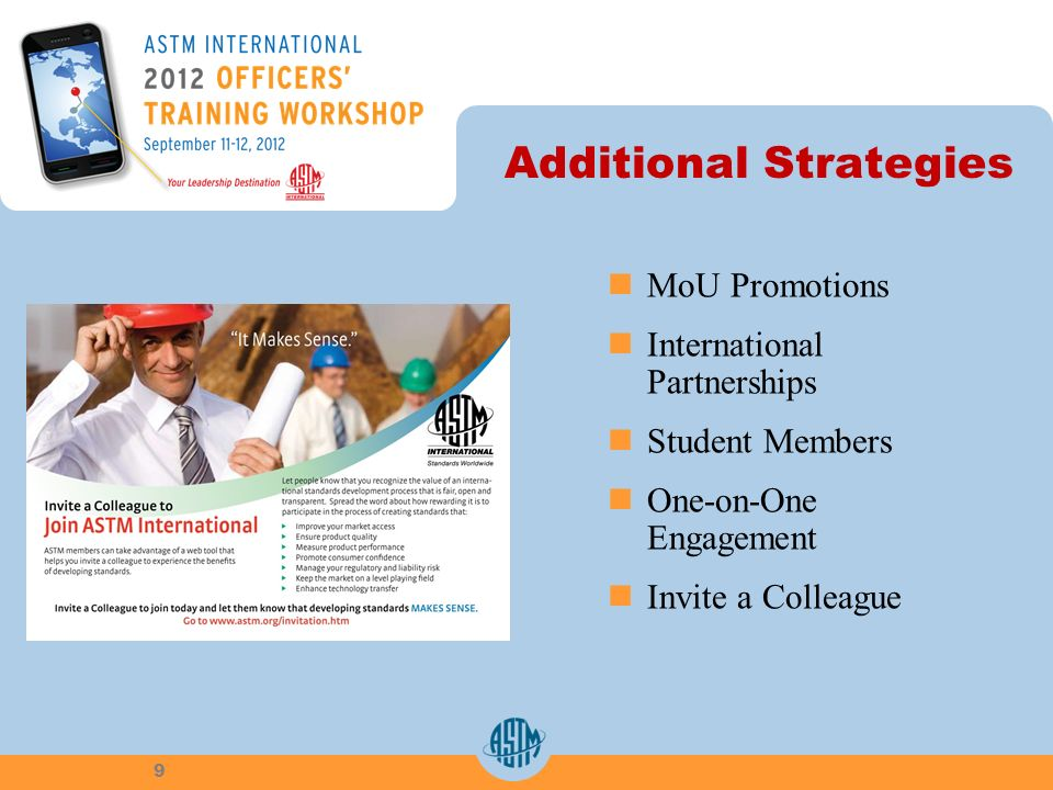 Additional Strategies MoU Promotions International Partnerships Student Members One-on-One Engagement Invite a Colleague 9
