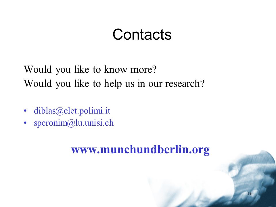16 Would you like to know more. Would you like to help us in our research.