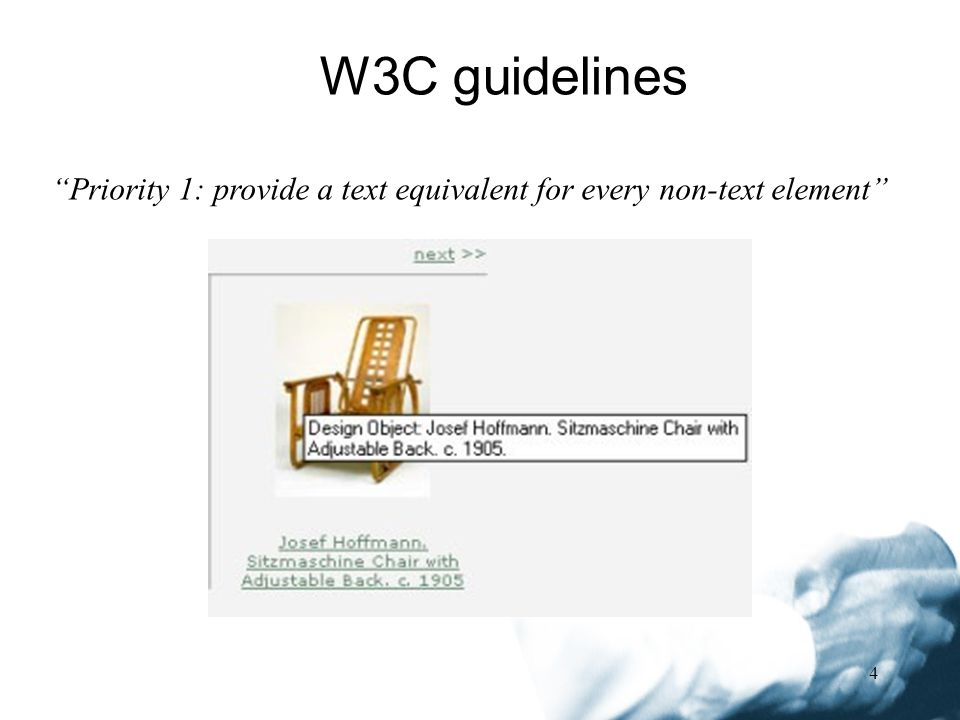 4 W3C guidelines Priority 1: provide a text equivalent for every non-text element