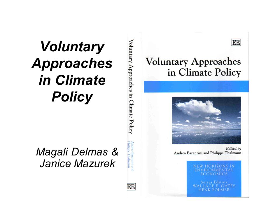 Voluntary Approaches in Climate Policy Magali Delmas & Janice Mazurek