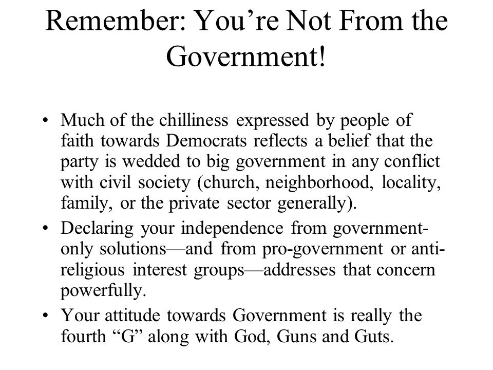 Remember: Youre Not From the Government.