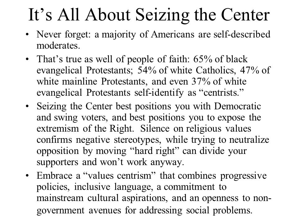 Its All About Seizing the Center Never forget: a majority of Americans are self-described moderates.