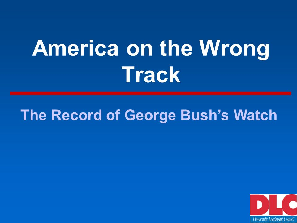 America on the Wrong Track The Record of George Bushs Watch