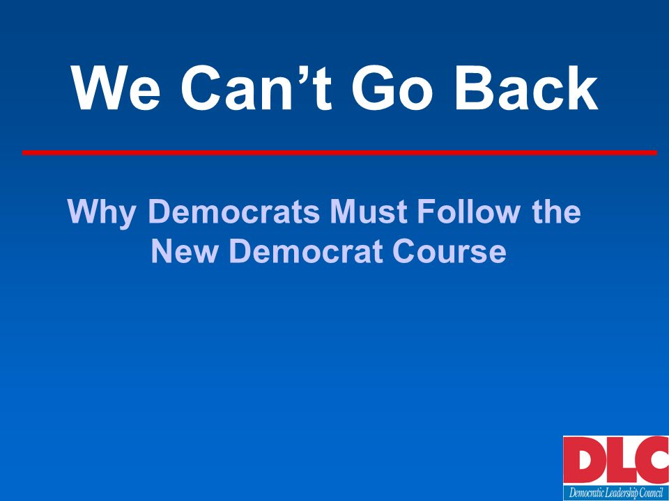 We Cant Go Back Why Democrats Must Follow the New Democrat Course