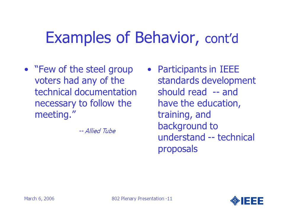 March 6, 2006802 Plenary Presentation -11 Examples of Behavior, contd Few of the steel group voters had any of the technical documentation necessary to follow the meeting.