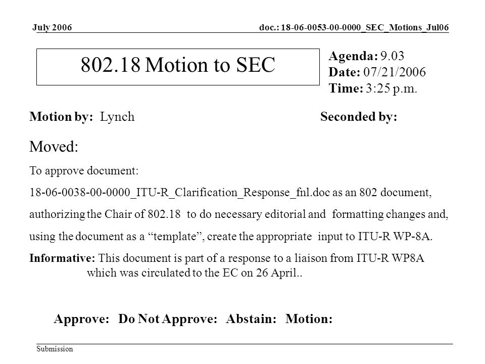 doc.: _SEC_Motions_Jul06 Submission July Motion to SEC Motion by: LynchSeconded by: Agenda: 9.03 Date: 07/21/2006 Time: 3:25 p.m.