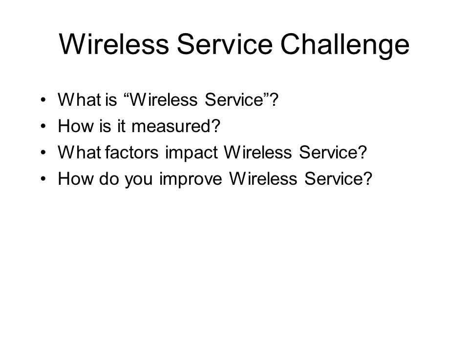 Wireless Service Challenge What is Wireless Service.
