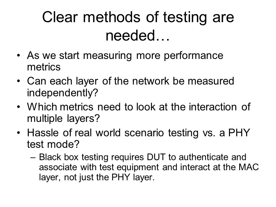 Clear methods of testing are needed… As we start measuring more performance metrics Can each layer of the network be measured independently.
