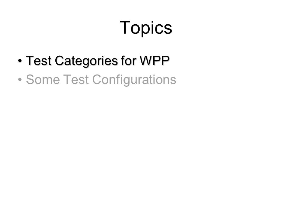 Topics Test Categories for WPPTest Categories for WPP Some Test Configurations