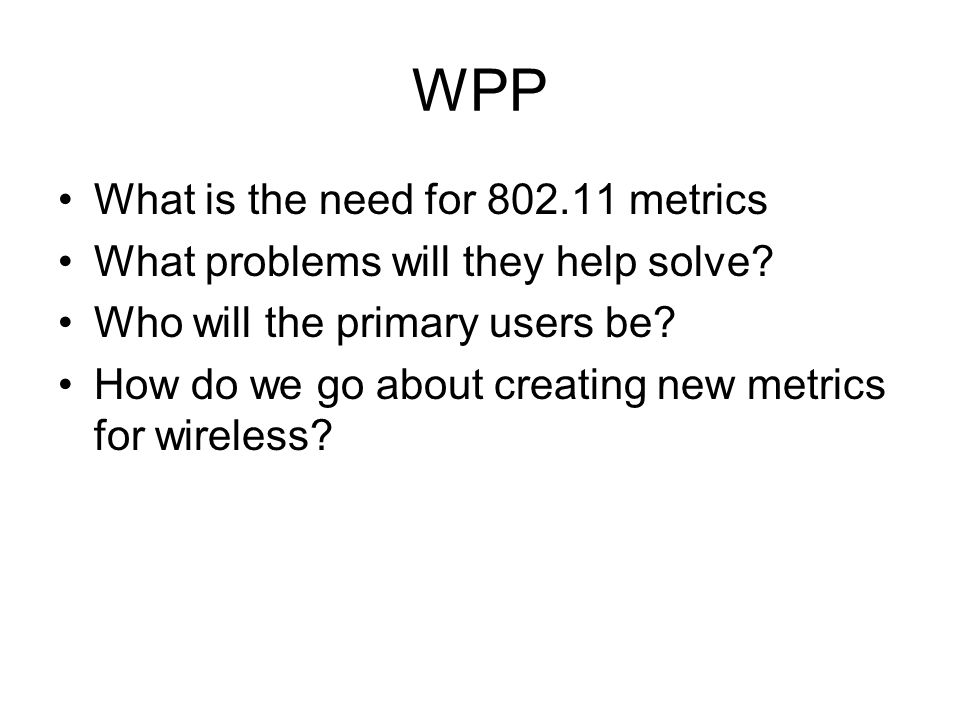 WPP What is the need for 802.11 metrics What problems will they help solve.