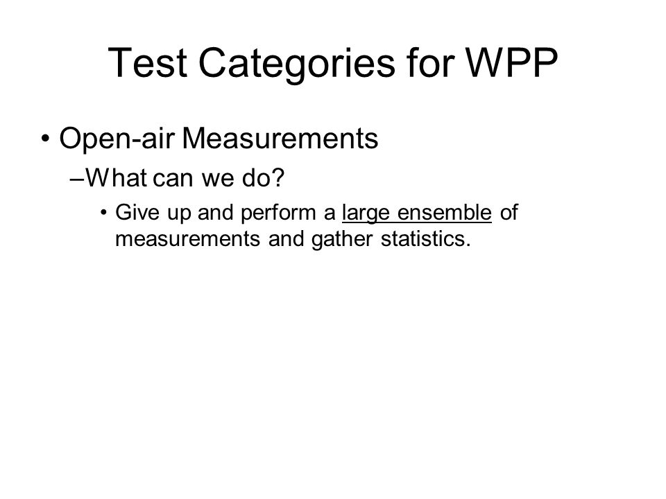 Test Categories for WPP Open-air Measurements –What can we do.