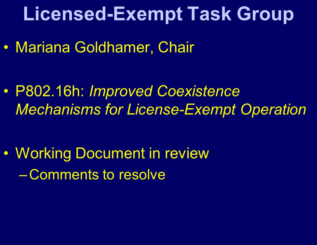 Licensed-Exempt Task Group Mariana Goldhamer, Chair P802.16h: Improved Coexistence Mechanisms for License-Exempt Operation Working Document in review –Comments to resolve