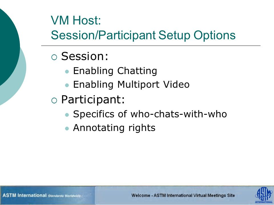 VM Host: Session/Participant Setup Options Session: Enabling Chatting Enabling Multiport Video Participant: Specifics of who-chats-with-who Annotating rights