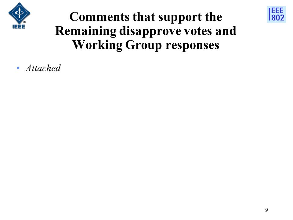 9 Comments that support the Remaining disapprove votes and Working Group responses Attached