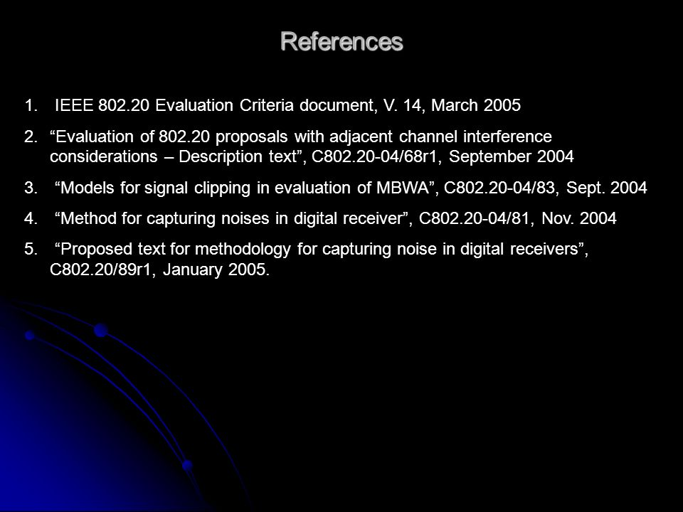 References 1. IEEE 802.20 Evaluation Criteria document, V.