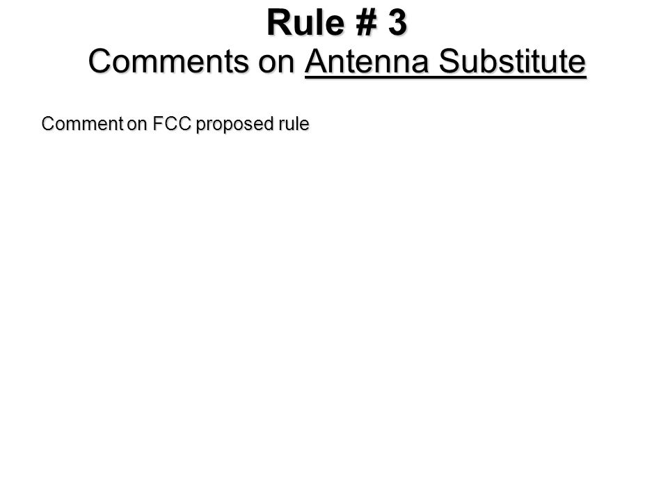Rule # 3 Comments on Antenna Substitute Comment on FCC proposed rule