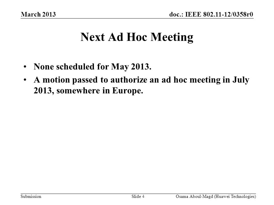 doc.: IEEE /0358r0 Submission Next Ad Hoc Meeting None scheduled for May 2013.