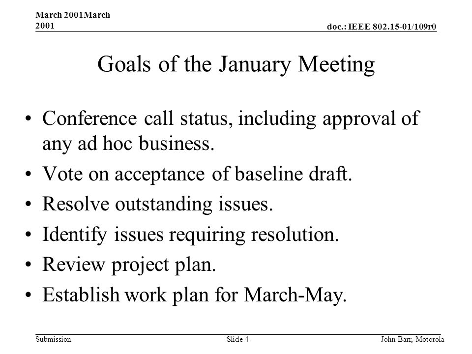 doc.: IEEE /109r0 Submission March 2001March 2001 John Barr, MotorolaSlide 4 Goals of the January Meeting Conference call status, including approval of any ad hoc business.