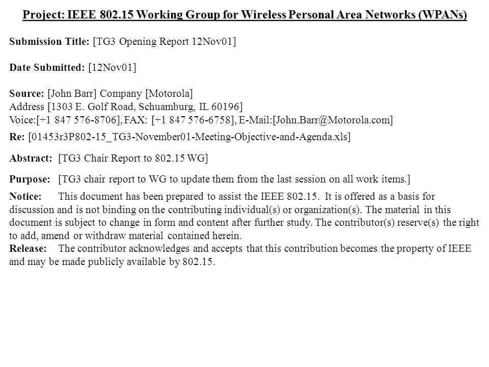doc.: IEEE /464r0 Submission November, 2001 John Barr, MotorolaSlide 1 Project: IEEE Working Group for Wireless Personal Area Networks (WPANs) Submission Title: [TG3 Opening Report 12Nov01] Date Submitted: [12Nov01] Source: [John Barr] Company [Motorola] Address [1303 E.