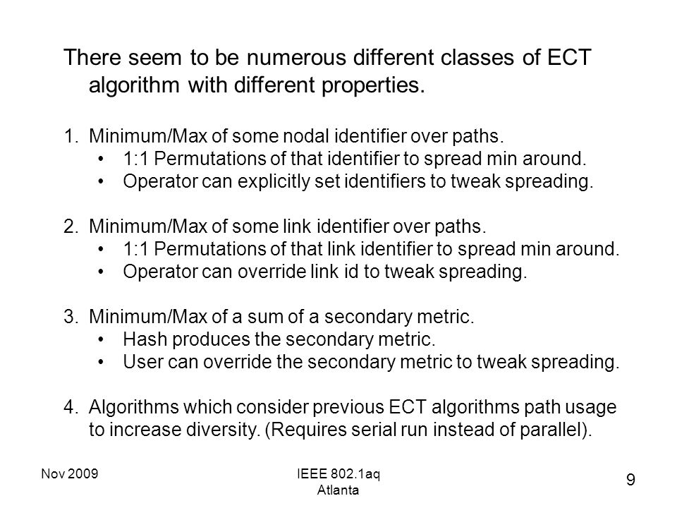 Nov 2009IEEE 802.1aq Atlanta There seem to be numerous different classes of ECT algorithm with different properties.