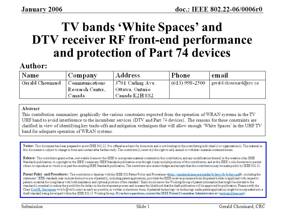 doc.: IEEE /0006r0 Submission January 2006 Gerald Chouinard, CRCSlide 1 TV bands White Spaces and DTV receiver RF front-end performance and protection of Part 74 devices Author: Notice: This document has been prepared to assist IEEE