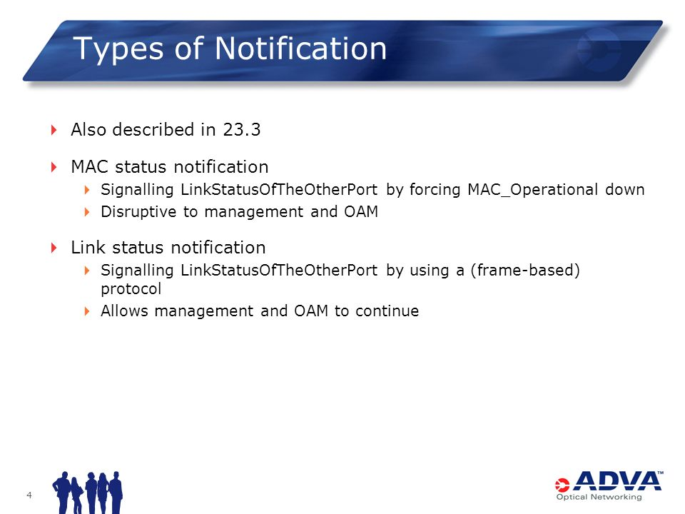 4 Types of Notification Also described in 23.3 MAC status notification Signalling LinkStatusOfTheOtherPort by forcing MAC_Operational down Disruptive to management and OAM Link status notification Signalling LinkStatusOfTheOtherPort by using a (frame-based) protocol Allows management and OAM to continue
