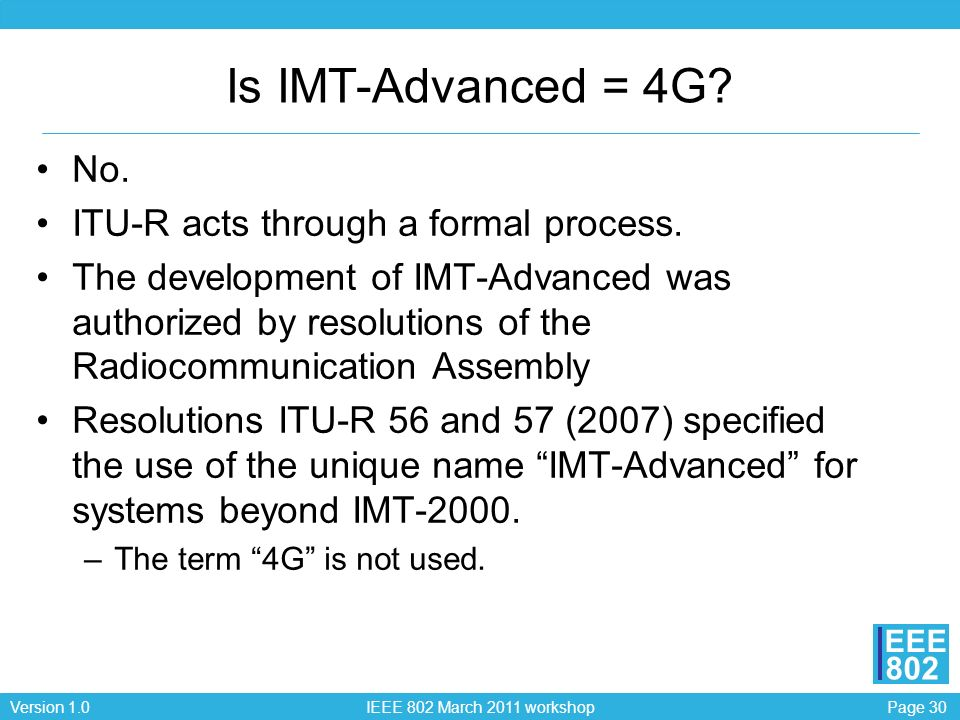Page 30Version 1.0 IEEE 802 March 2011 workshop EEE 802 Is IMT-Advanced = 4G.