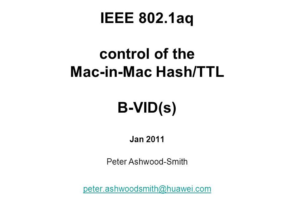 IEEE 802.1aq control of the Mac-in-Mac Hash/TTL B-VID(s) Jan 2011 Peter Ashwood-Smith peter.ashwoodsmith@huawei.com
