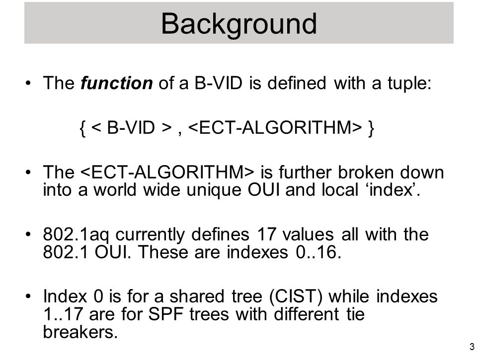 3 Background The function of a B-VID is defined with a tuple: {, } The is further broken down into a world wide unique OUI and local index.