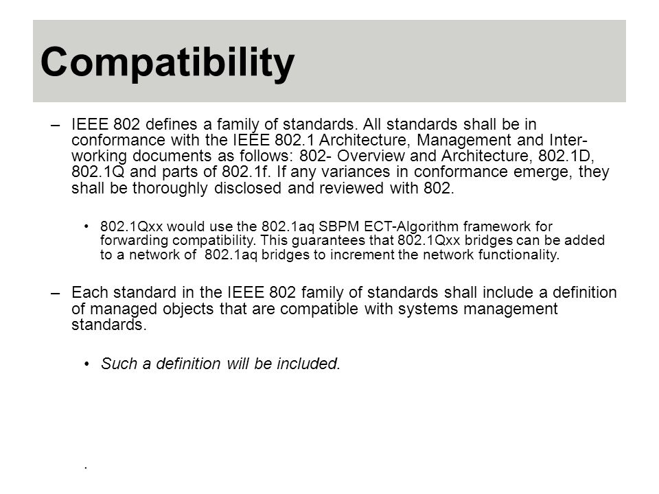 Compatibility –IEEE 802 defines a family of standards.